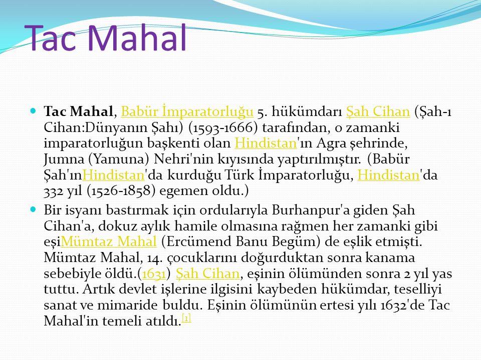 Tac Mahal Tac Mahal, Babür İmparatorluğu 5. hükümdarı Şah Cihan (Şah-ı Cihan:Dünyanın Şahı) (1593-1666) tarafından, o zamanki imparatorluğun başkenti