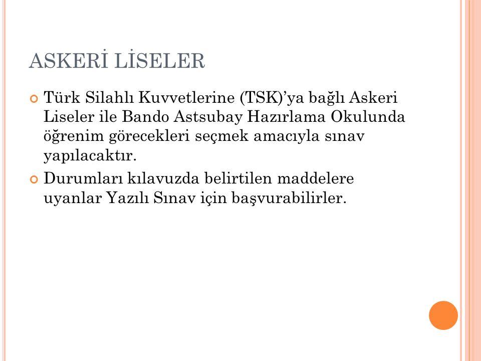 ASKERİ LİSELER Türk Silahlı Kuvvetlerine (TSK)'ya bağlı Askeri Liseler ile Bando Astsubay Hazırlama Okulunda öğrenim görecekleri seçmek amacıyla sınav