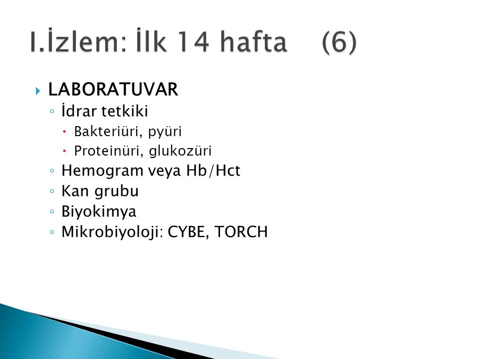  LABORATUVAR ◦ İdrar tetkiki  Bakteriüri, pyüri  Proteinüri, glukozüri ◦ Hemogram veya Hb/Hct ◦ Kan grubu ◦ Biyokimya ◦ Mikrobiyoloji: CYBE, TORCH