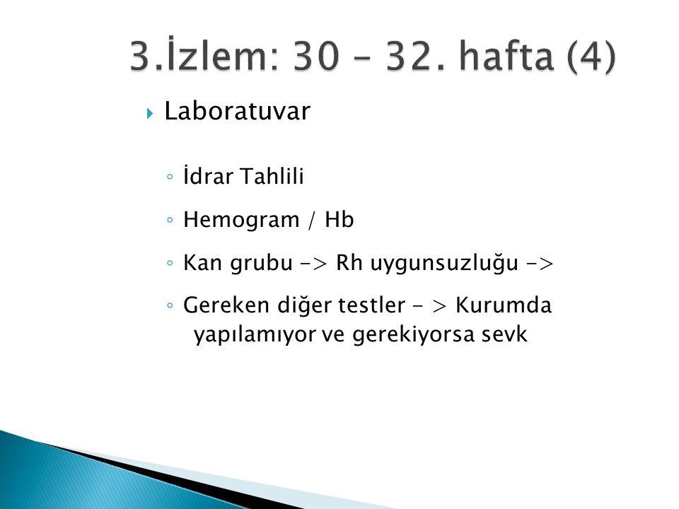  Laboratuvar ◦ İdrar Tahlili ◦ Hemogram / Hb ◦ Kan grubu -> Rh uygunsuzluğu -> ◦ Gereken diğer testler - > Kurumda yapılamıyor ve gerekiyorsa sevk