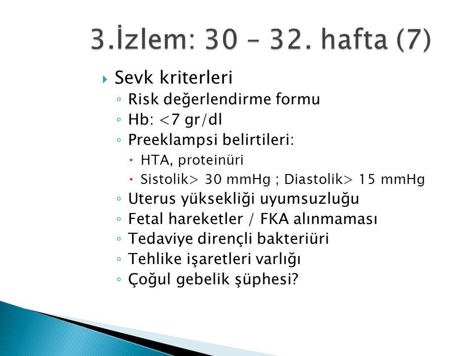  Sevk kriterleri ◦ Risk değerlendirme formu ◦ Hb: <7 gr/dl ◦ Preeklampsi belirtileri:  HTA, proteinüri  Sistolik> 30 mmHg ; Diastolik> 15 mmHg ◦ Uterus yüksekliği uyumsuzluğu ◦ Fetal hareketler / FKA alınmaması ◦ Tedaviye dirençli bakteriüri ◦ Tehlike işaretleri varlığı ◦ Çoğul gebelik şüphesi?