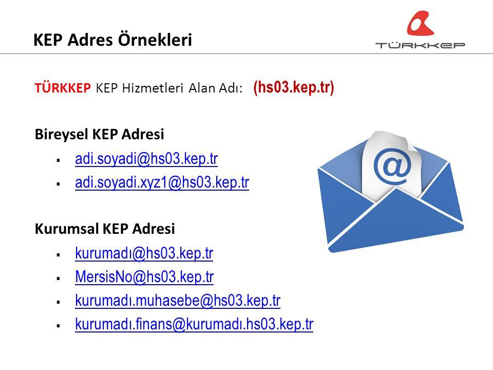 KEP Adres Örnekleri TÜRKKEP KEP Hizmetleri Alan Adı: (hs03.kep.tr) Bireysel KEP Adresi  adi.soyadi@hs03.kep.tr adi.soyadi@hs03.kep.tr  adi.soyadi.xyz1@hs03.kep.tr adi.soyadi.xyz1@hs03.kep.tr Kurumsal KEP Adresi  kurumadı@hs03.kep.tr kurumadı@hs03.kep.tr  MersisNo@hs03.kep.tr MersisNo@hs03.kep.tr  kurumadı.muhasebe@hs03.kep.tr kurumadı.muhasebe@hs03.kep.tr  kurumadı.finans@kurumadı.hs03.kep.tr kurumadı.finans@kurumadı.hs03.kep.tr