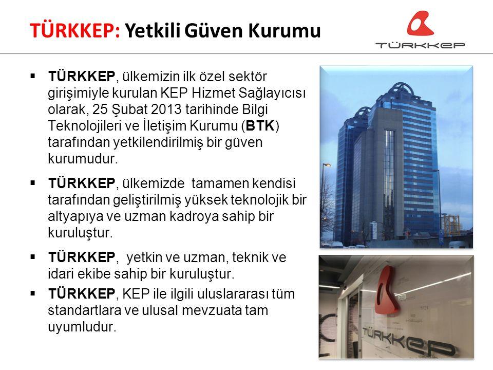  TÜRKKEP, ülkemizin ilk özel sektör girişimiyle kurulan KEP Hizmet Sağlayıcısı olarak, 25 Şubat 2013 tarihinde Bilgi Teknolojileri ve İletişim Kurumu (BTK) tarafından yetkilendirilmiş bir güven kurumudur.