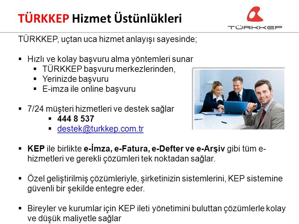 TÜRKKEP, uçtan uca hizmet anlayışı sayesinde;  Hızlı ve kolay başvuru alma yöntemleri sunar  TÜRKKEP başvuru merkezlerinden,  Yerinizde başvuru  E-imza ile online başvuru  7/24 müşteri hizmetleri ve destek sağlar  444 8 537  destek@turkkep.com.tr destek@turkkep.com.tr  KEP ile birlikte e-İmza, e-Fatura, e-Defter ve e-Arşiv gibi tüm e- hizmetleri ve gerekli çözümleri tek noktadan sağlar.