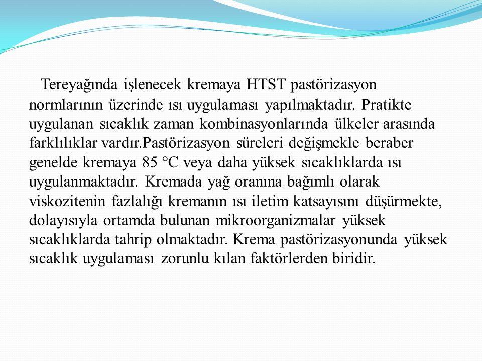 Tereyağında işlenecek kremaya HTST pastörizasyon normlarının üzerinde ısı uygulaması yapılmaktadır.