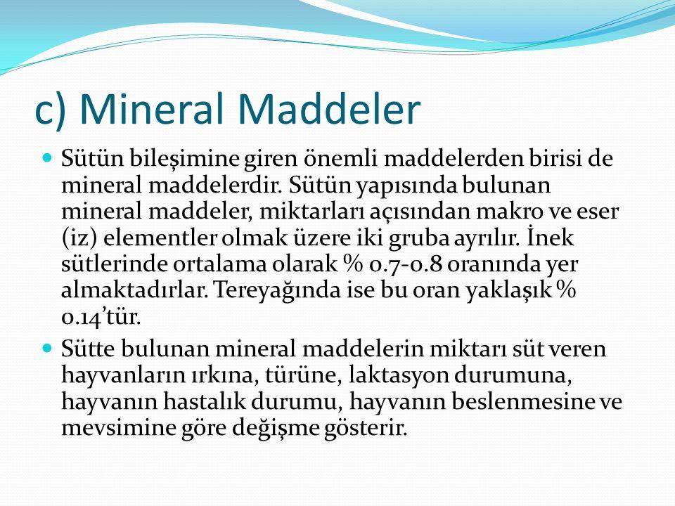 c) Mineral Maddeler Sütün bileşimine giren önemli maddelerden birisi de mineral maddelerdir. Sütün yapısında bulunan mineral maddeler, miktarları açıs