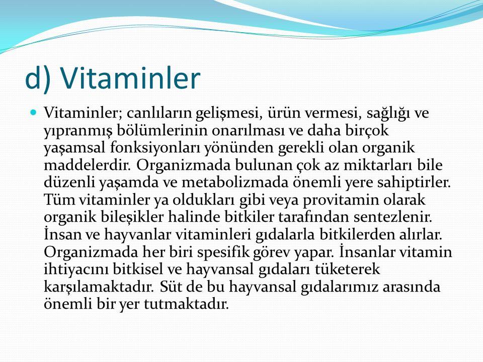 d) Vitaminler Vitaminler; canlıların gelişmesi, ürün vermesi, sağlığı ve yıpranmış bölümlerinin onarılması ve daha birçok yaşamsal fonksiyonları yönünden gerekli olan organik maddelerdir.