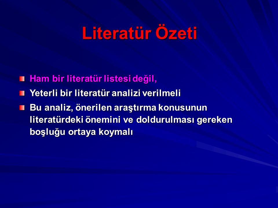 Literatür Özeti Ham bir literatür listesi değil, Yeterli bir literatür analizi verilmeli Bu analiz, önerilen araştırma konusunun literatürdeki önemini ve doldurulması gereken boşluğu ortaya koymalı