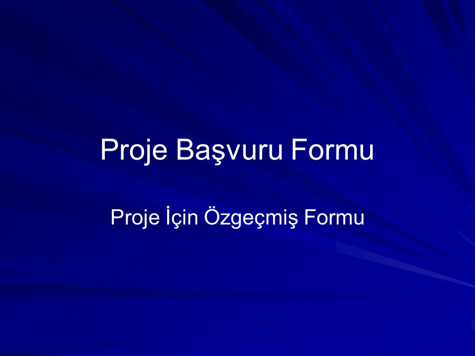 Proje Başvuru Formu Proje İçin Özgeçmiş Formu