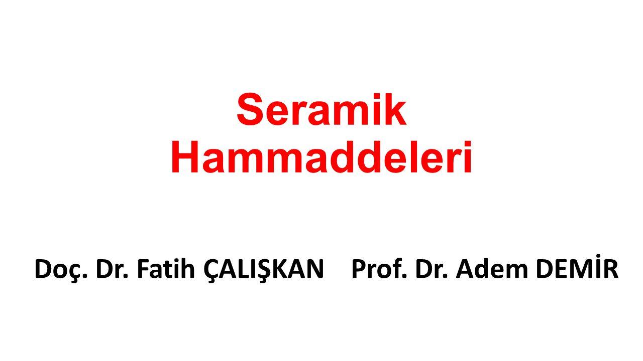 Seramik Hammaddeleri Doç. Dr. Fatih ÇALIŞKAN Prof. Dr. Adem DEMİR