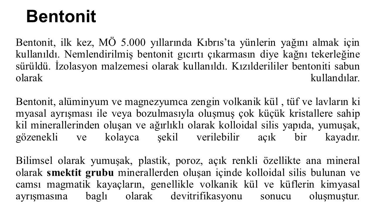 Bentonit, ilk kez, MÖ 5.000 yıllarında Kıbrıs'ta yünlerin yağını almak için kullanıldı. Nemlendirilmiş bentonit gıcırtı çıkarmasın diye kağnı tekerleğ