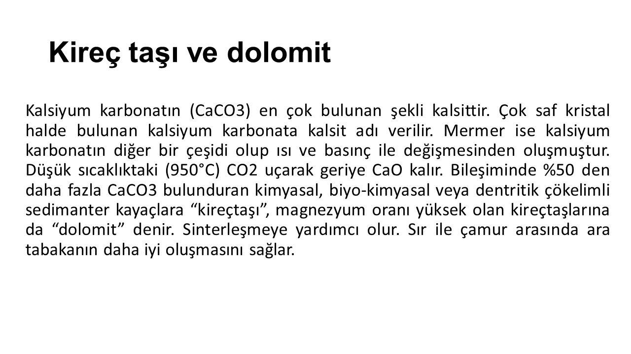 Kireç taşı ve dolomit Kalsiyum karbonatın (CaCO3) en çok bulunan şekli kalsittir. Çok saf kristal halde bulunan kalsiyum karbonata kalsit adı verilir.