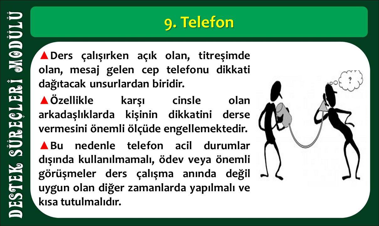 9. Telefon ▲ Ders çalışırken açık olan, titreşimde olan, mesaj gelen cep telefonu dikkati dağıtacak unsurlardan biridir. ▲ Özellikle karşı cinsle olan