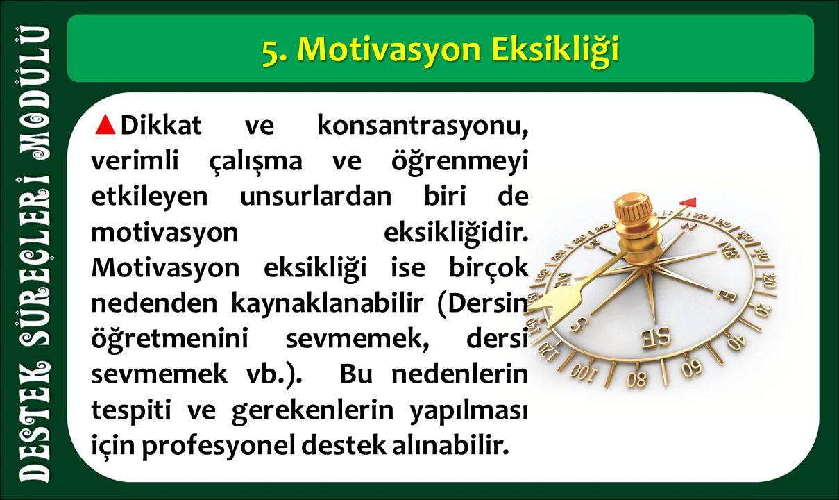 5. Motivasyon Eksikliği ▲ Dikkat ve konsantrasyonu, verimli çalışma ve öğrenmeyi etkileyen unsurlardan biri de motivasyon eksikliğidir. Motivasyon eks