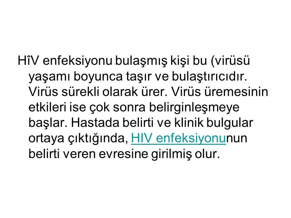 HîV enfeksiyonu bulaşmış kişi bu (virüsü yaşamı boyunca taşır ve bulaştırıcıdır.