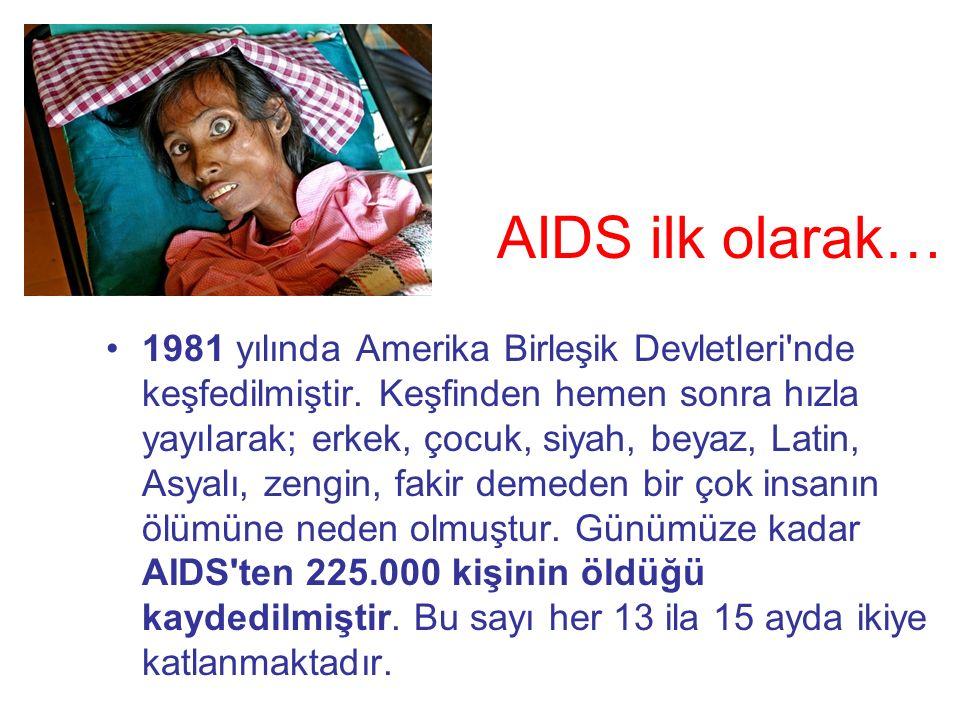 AIDS ilk olarak… 1981 yılında Amerika Birleşik Devletleri nde keşfedilmiştir.