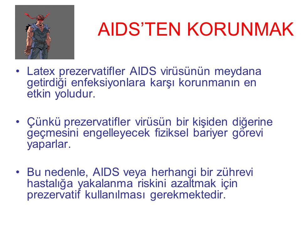 AIDS'TEN KORUNMAK Latex prezervatifler AIDS virüsünün meydana getirdiği enfeksiyonlara karşı korunmanın en etkin yoludur.