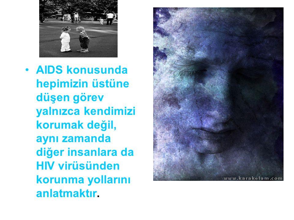 AIDS konusunda hepimizin üstüne düşen görev yalnızca kendimizi korumak değil, aynı zamanda diğer insanlara da HIV virüsünden korunma yollarını anlatmaktır.
