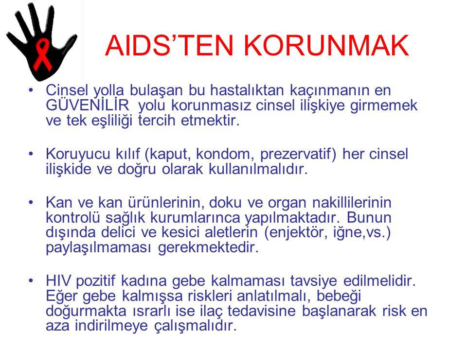 AIDS'TEN KORUNMAK Cinsel yolla bulaşan bu hastalıktan kaçınmanın en GÜVENİLİR yolu korunmasız cinsel ilişkiye girmemek ve tek eşliliği tercih etmektir.