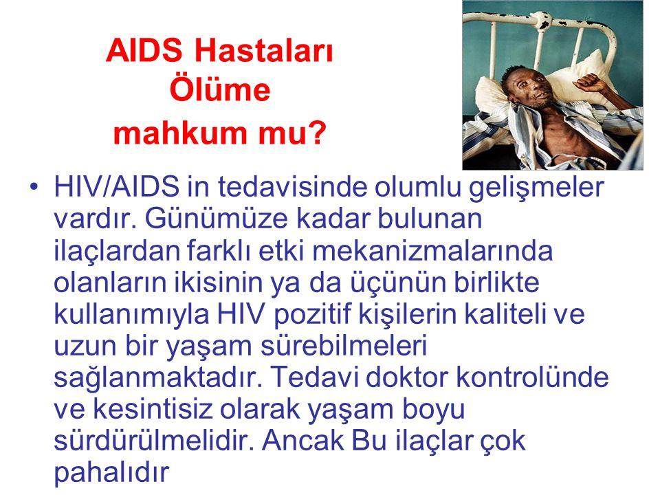 AIDS Hastaları Ölüme mahkum mu. HIV/AIDS in tedavisinde olumlu gelişmeler vardır.