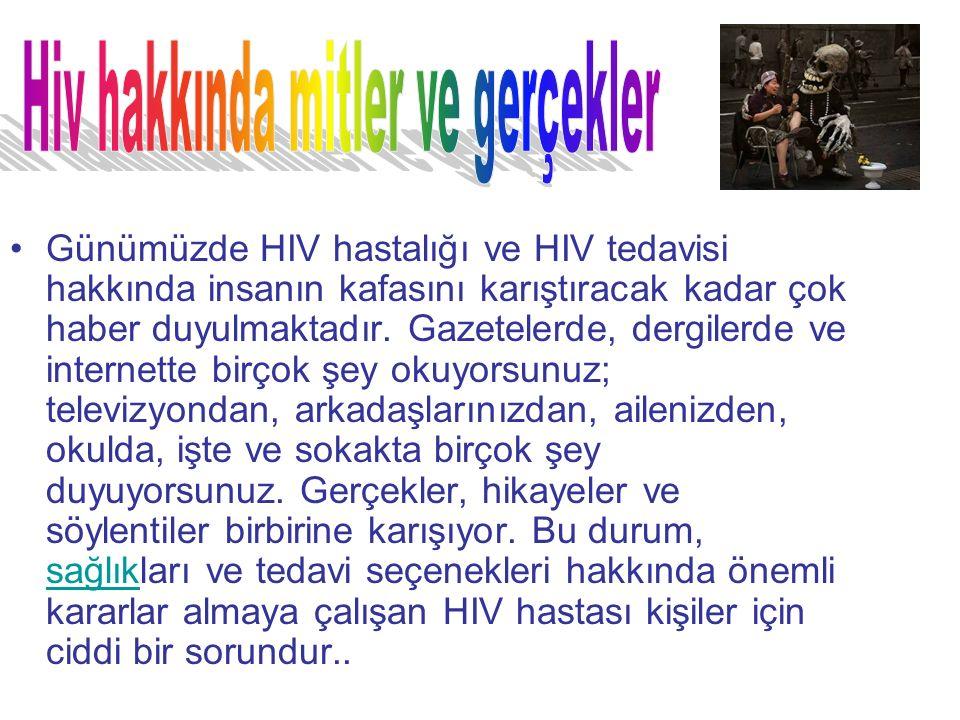 Günümüzde HIV hastalığı ve HIV tedavisi hakkında insanın kafasını karıştıracak kadar çok haber duyulmaktadır.