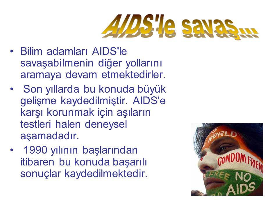 Bilim adamları AIDS le savaşabilmenin diğer yollarını aramaya devam etmektedirler.