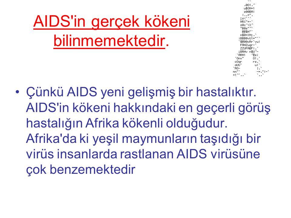 AIDS in gerçek kökeni bilinmemektedir. Çünkü AIDS yeni gelişmiş bir hastalıktır.
