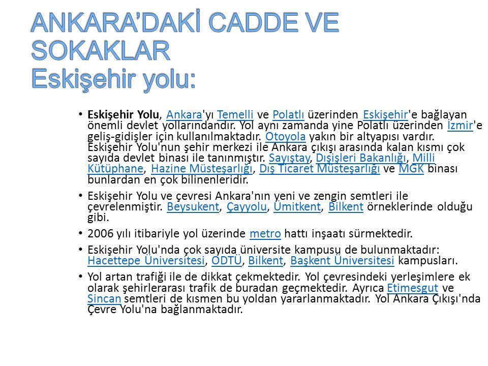 Eskişehir Yolu, Ankara yı Temelli ve Polatlı üzerinden Eskişehir e bağlayan önemli devlet yollarındandır.