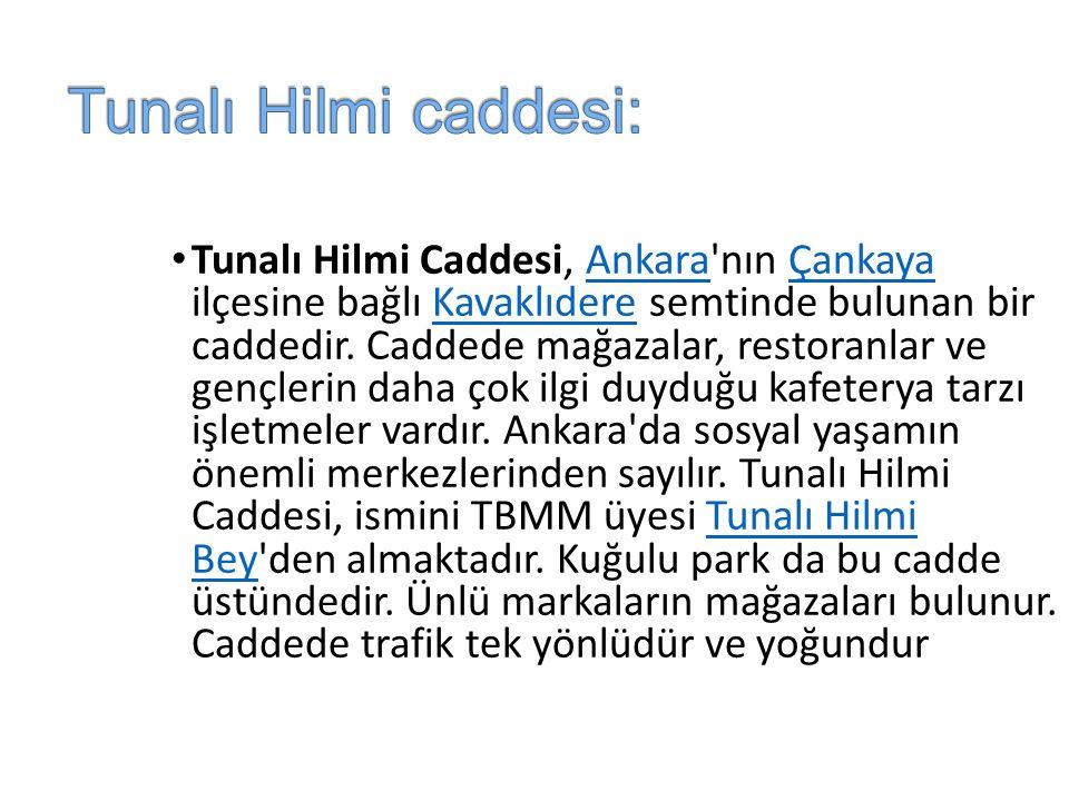 Tunalı Hilmi Caddesi, Ankara nın Çankaya ilçesine bağlı Kavaklıdere semtinde bulunan bir caddedir.