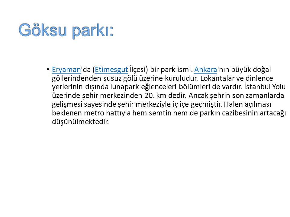 Eryaman da (Etimesgut İlçesi) bir park ismi.