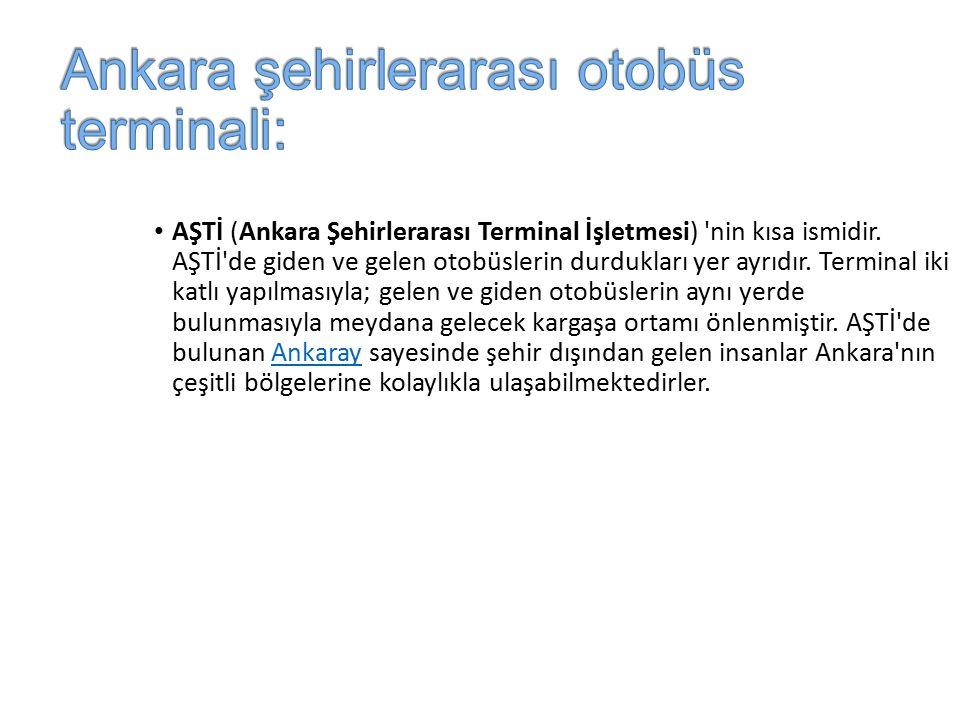 AŞTİ (Ankara Şehirlerarası Terminal İşletmesi) nin kısa ismidir.