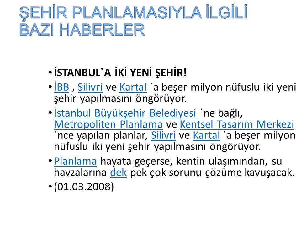 İSTANBUL`A İKİ YENİ ŞEHİR.