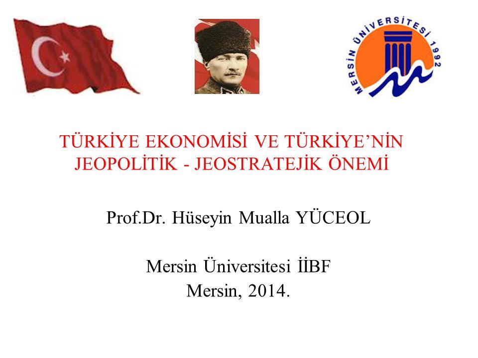 TÜRKİYE EKONOMİSİ VE TÜRKİYE'NİN JEOPOLİTİK - JEOSTRATEJİK ÖNEMİ Prof.Dr.