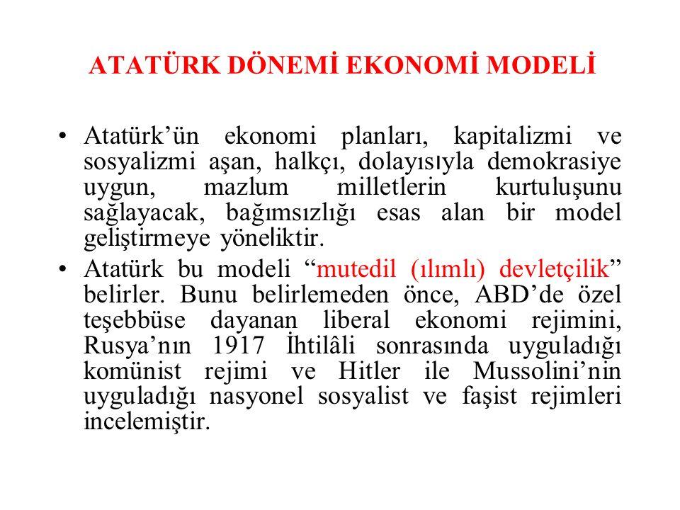 ATATÜRK DÖNEMİ EKONOMİ MODELİ Atatürk'ün ekonomi planları, kapitalizmi ve sosyalizmi aşan, halkçı, dolayıs ı yla demokrasiye uygun, mazlum milletlerin kurtuluşunu sağlayacak, bağımsızlığı esas alan bir model geliştirmeye yöne l iktir.
