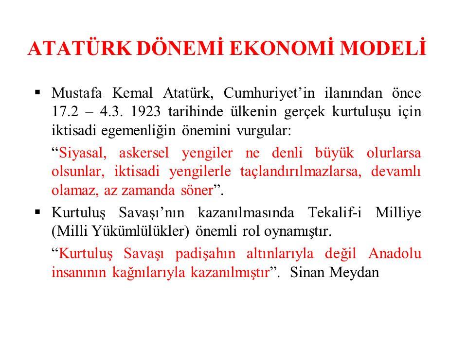 ATATÜRK DÖNEMİ EKONOMİ MODELİ  Mustafa Kemal Atatürk, Cumhuriyet'in ilanından önce 17.2 – 4.3.