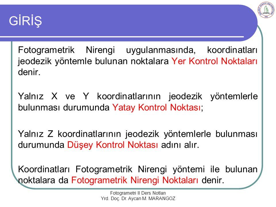 GİRİŞ Fotogrametrik Nirengi uygulanmasında, koordinatları jeodezik yöntemle bulunan noktalara Yer Kontrol Noktaları denir.