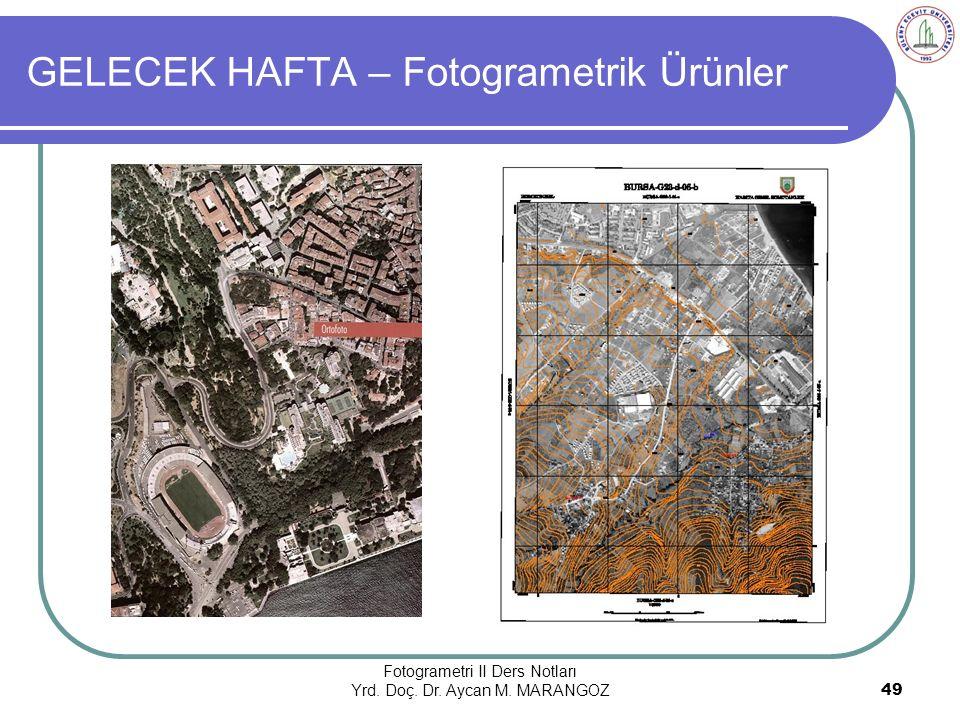 GELECEK HAFTA – Fotogrametrik Ürünler Fotogrametri II Ders Notları Yrd.