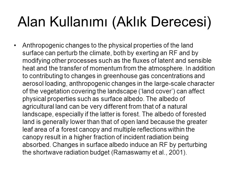 Alan Kullanımı (Aklık Derecesi) Anthropogenic changes to the physical properties of the land surface can perturb the climate, both by exerting an RF a