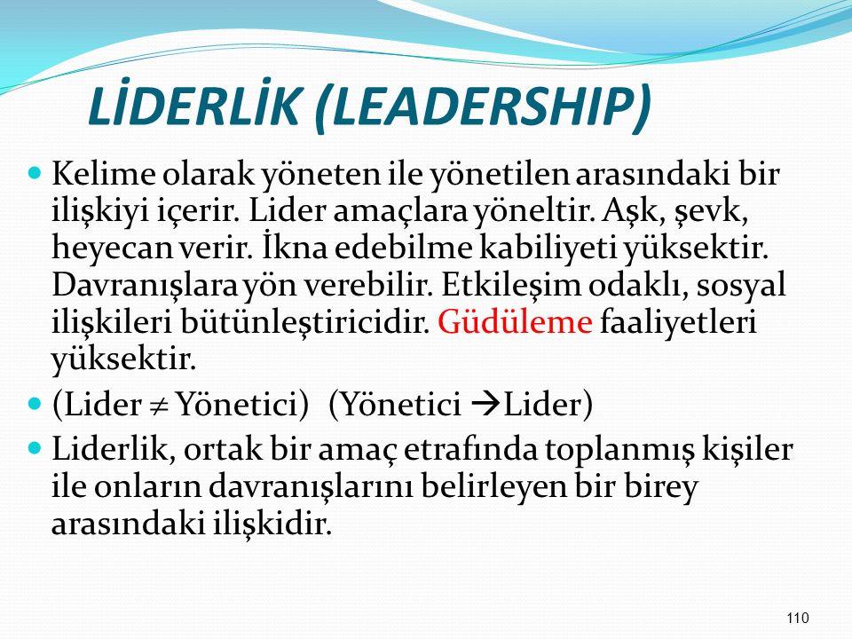 110 LİDERLİK (LEADERSHIP) Kelime olarak yöneten ile yönetilen arasındaki bir ilişkiyi içerir. Lider amaçlara yöneltir. Aşk, şevk, heyecan verir. İkna