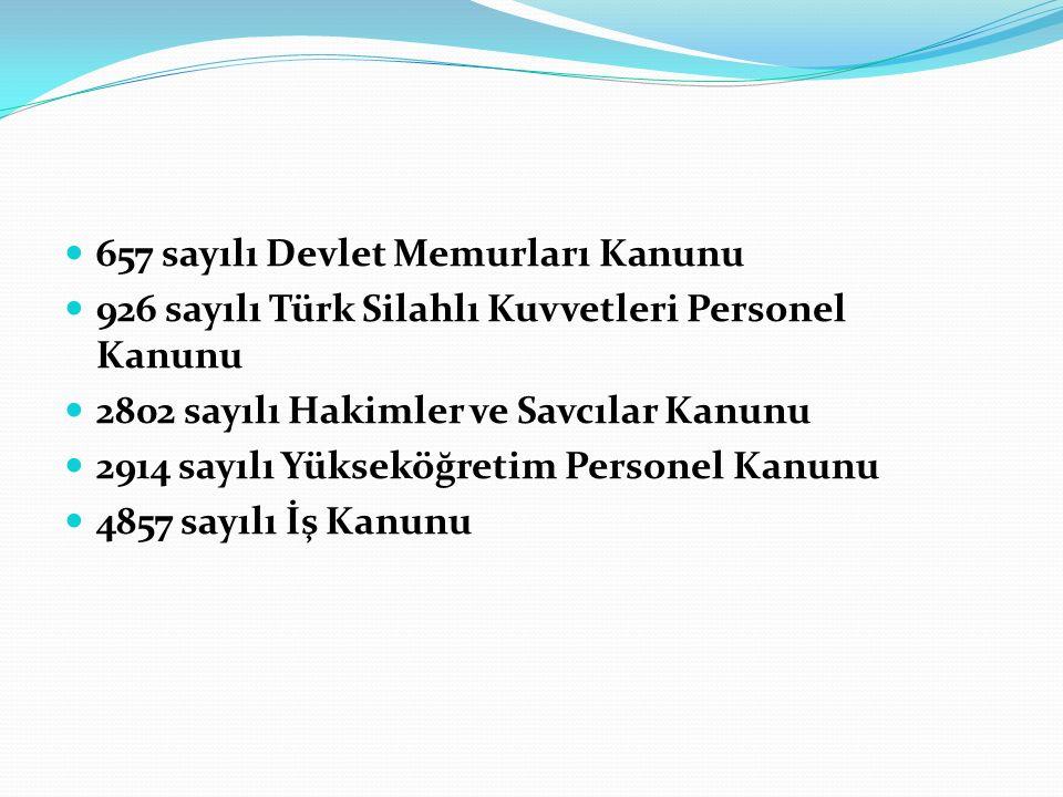 657 sayılı Devlet Memurları Kanunu 926 sayılı Türk Silahlı Kuvvetleri Personel Kanunu 2802 sayılı Hakimler ve Savcılar Kanunu 2914 sayılı Yükseköğreti