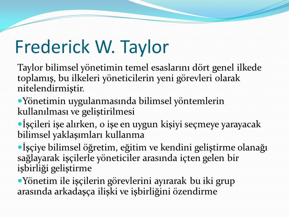Frederick W. Taylor Taylor bilimsel yönetimin temel esaslarını dört genel ilkede toplamış, bu ilkeleri yöneticilerin yeni görevleri olarak nitelendirm