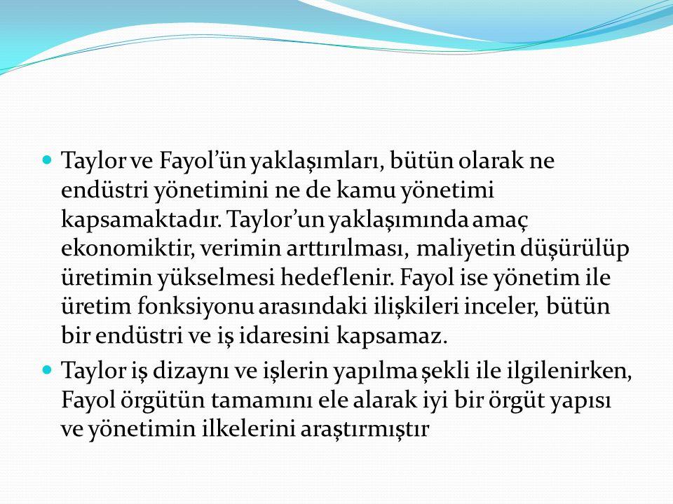 Taylor ve Fayol'ün yaklaşımları, bütün olarak ne endüstri yönetimini ne de kamu yönetimi kapsamaktadır. Taylor'un yaklaşımında amaç ekonomiktir, verim