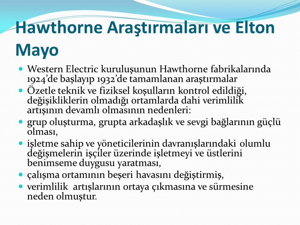 Hawthorne Araştırmaları ve Elton Mayo Western Electric kuruluşunun Hawthorne fabrikalarında 1924'de başlayıp 1932'de tamamlanan araştırmalar Özetle te