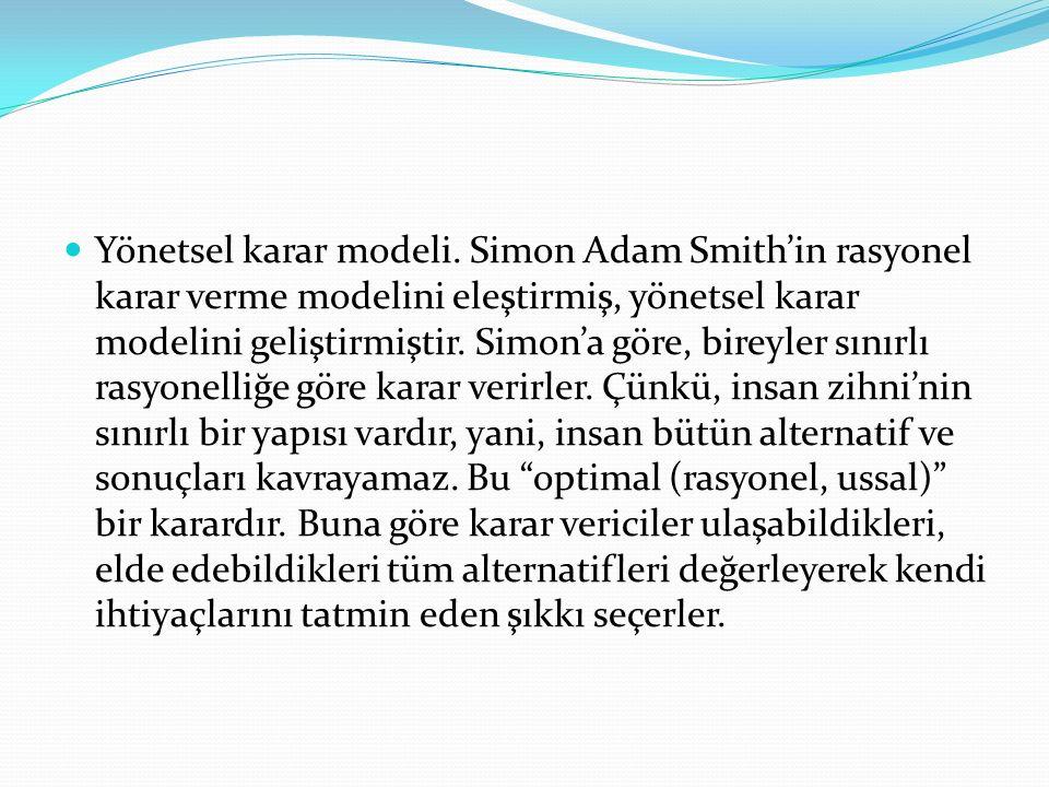 Yönetsel karar modeli. Simon Adam Smith'in rasyonel karar verme modelini eleştirmiş, yönetsel karar modelini geliştirmiştir. Simon'a göre, bireyler sı