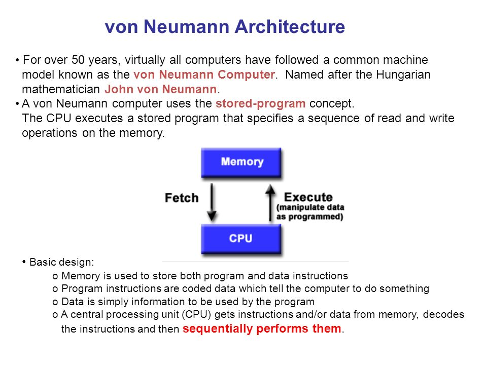 von Neumann Architecture For over 50 years, virtually all computers have followed a common machine model known as the von Neumann Computer. Named afte
