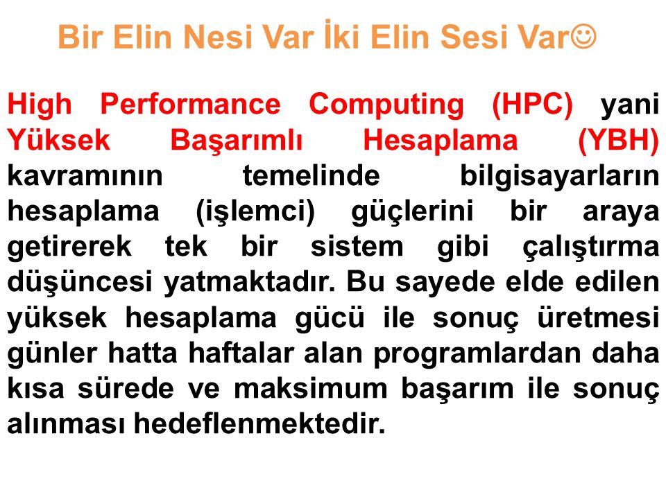 High Performance Computing (HPC) yani Yüksek Başarımlı Hesaplama (YBH) kavramının temelinde bilgisayarların hesaplama (işlemci) güçlerini bir araya getirerek tek bir sistem gibi çalıştırma düşüncesi yatmaktadır.