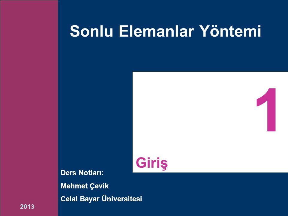 2013 Sonlu Elemanlar Yöntemi Ders Notları: Mehmet Çevik Celal Bayar Üniversitesi 1 Giriş