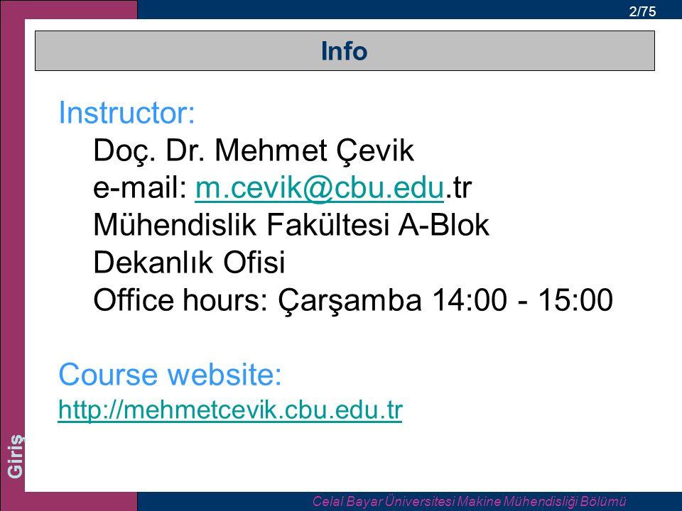 2/75 Giriş Info Celal Bayar Üniversitesi Makine Mühendisliği Bölümü Instructor: Doç. Dr. Mehmet Çevik e-mail: m.cevik@cbu.edu.trm.cevik@cbu.edu Mühend