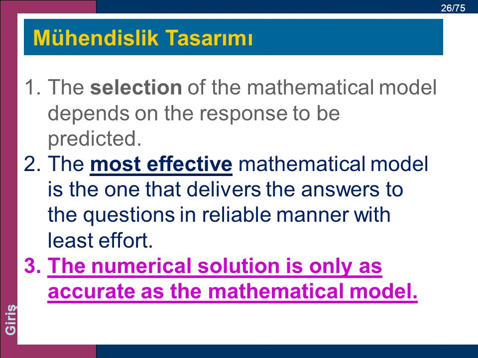 26/75 Giriş Mühendislik Tasarımı 1.The selection of the mathematical model depends on the response to be predicted.