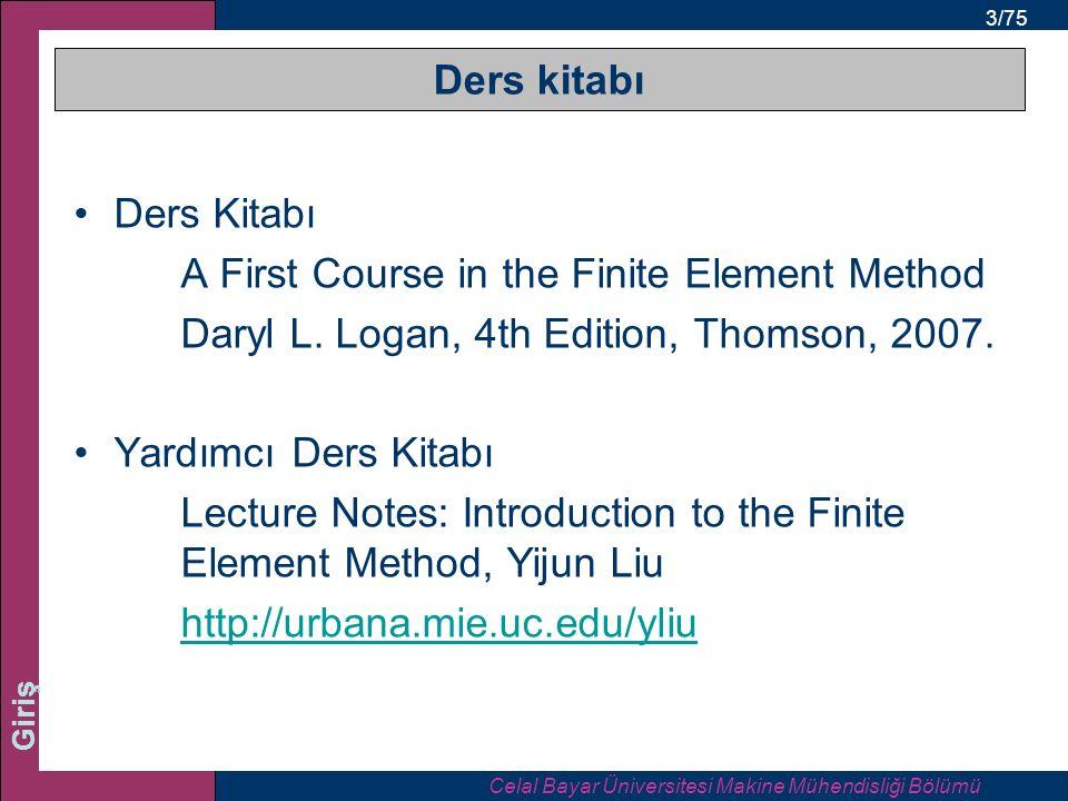 3/75 Giriş Ders kitabı Ders Kitabı A First Course in the Finite Element Method Daryl L.